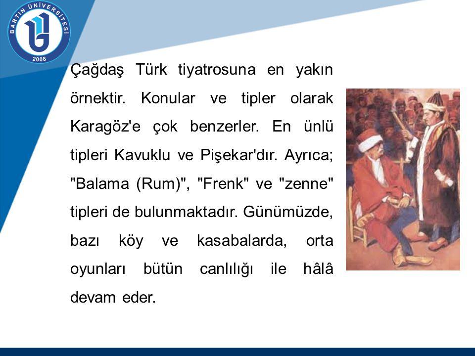 Çağdaş Türk tiyatrosuna en yakın örnektir