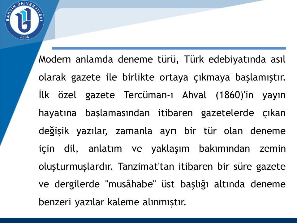 Modern anlamda deneme türü, Türk edebiyatında asıl olarak gazete ile birlikte ortaya çıkmaya başlamıştır.