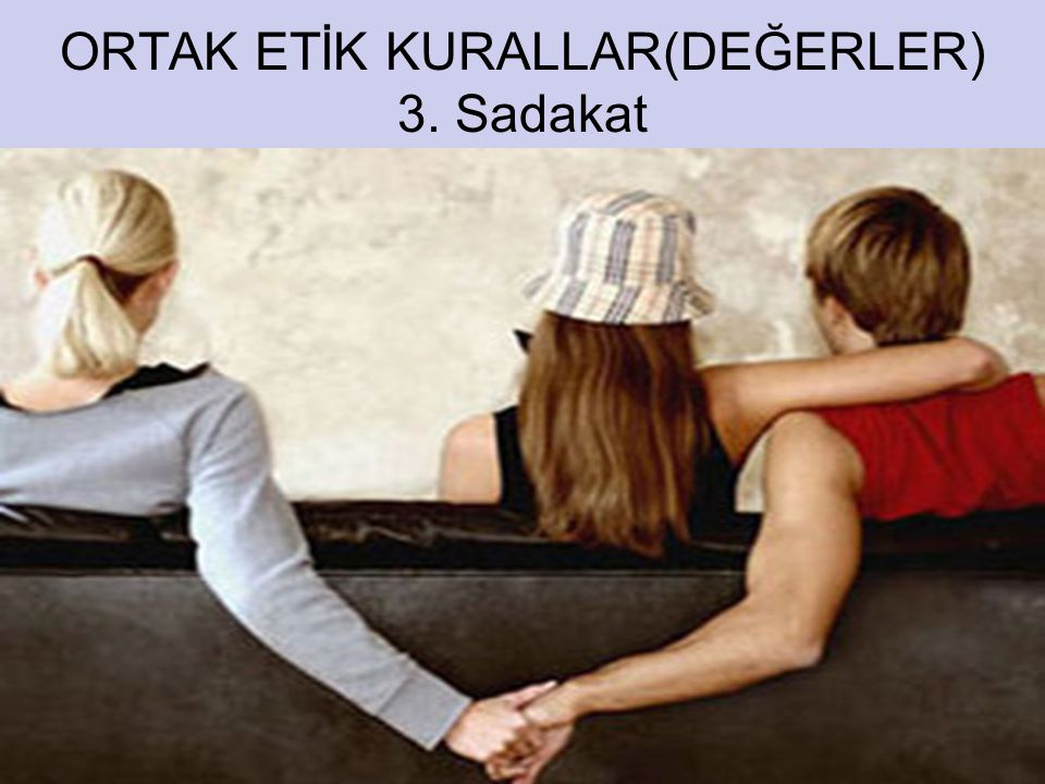 ORTAK ETİK KURALLAR(DEĞERLER) 3. Sadakat