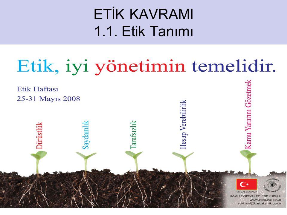 ETİK KAVRAMI 1.1. Etik Tanımı
