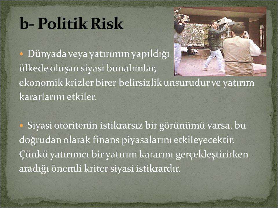 b- Politik Risk Dünyada veya yatırımın yapıldığı
