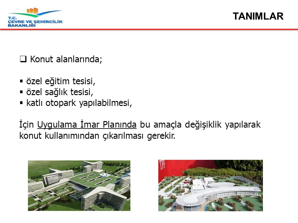 TANIMLAR Konut alanlarında; özel eğitim tesisi, özel sağlık tesisi,
