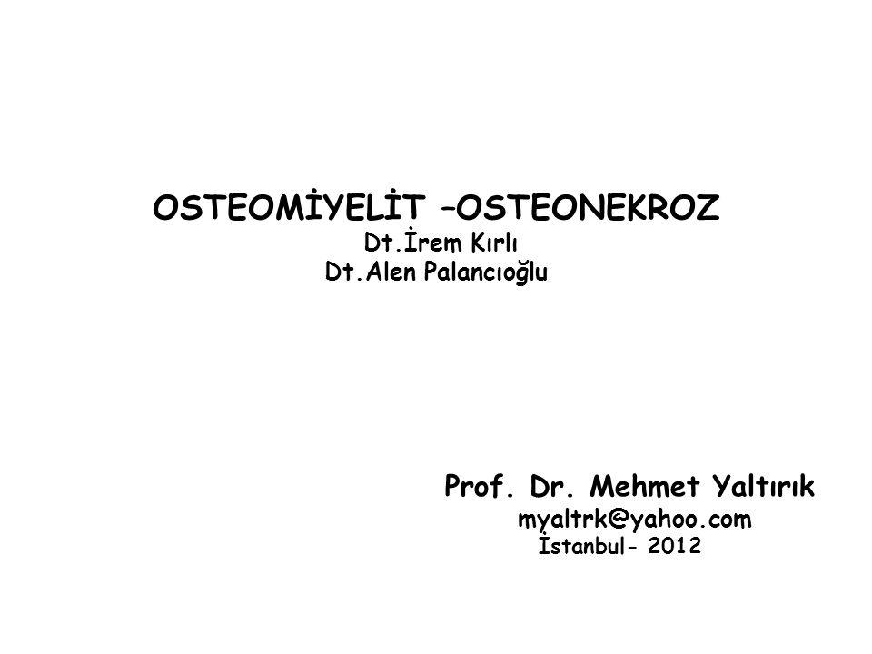 OSTEOMİYELİT –OSTEONEKROZ Dt.İrem Kırlı Dt.Alen Palancıoğlu