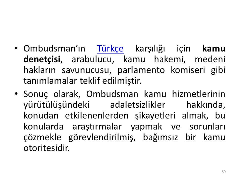 Ombudsman'ın Türkçe karşılığı için kamu denetçisi, arabulucu, kamu hakemi, medeni hakların savunucusu, parlamento komiseri gibi tanımlamalar teklif edilmiştir.