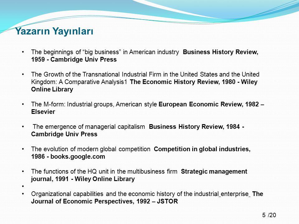 Yazarın Yayınları The beginnings of big business in American industry Business History Review, 1959 - Cambridge Univ Press.