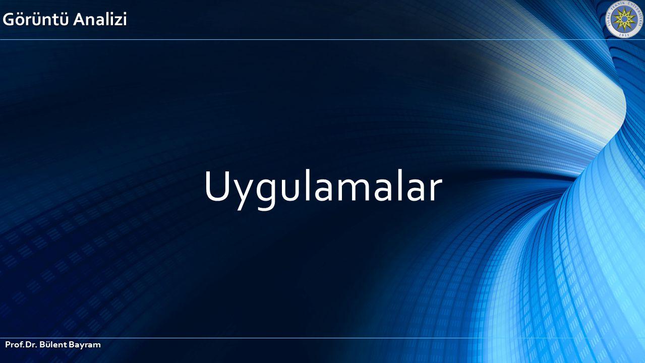 Görüntü Analizi Uygulamalar Prof.Dr. Bülent Bayram