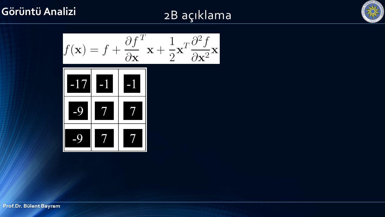 2B açıklama -17 -1 7 -9 Görüntü Analizi Prof.Dr. Bülent Bayram