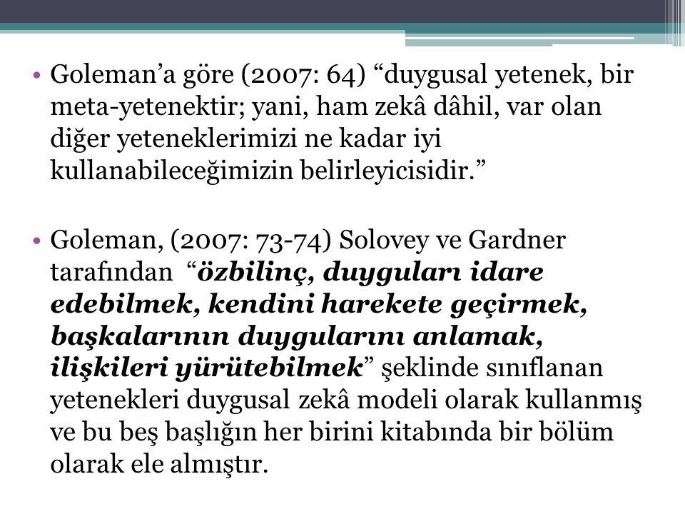 Goleman'a göre (2007: 64) duygusal yetenek, bir meta-yetenektir; yani, ham zekâ dâhil, var olan diğer yeteneklerimizi ne kadar iyi kullanabileceğimizin belirleyicisidir.