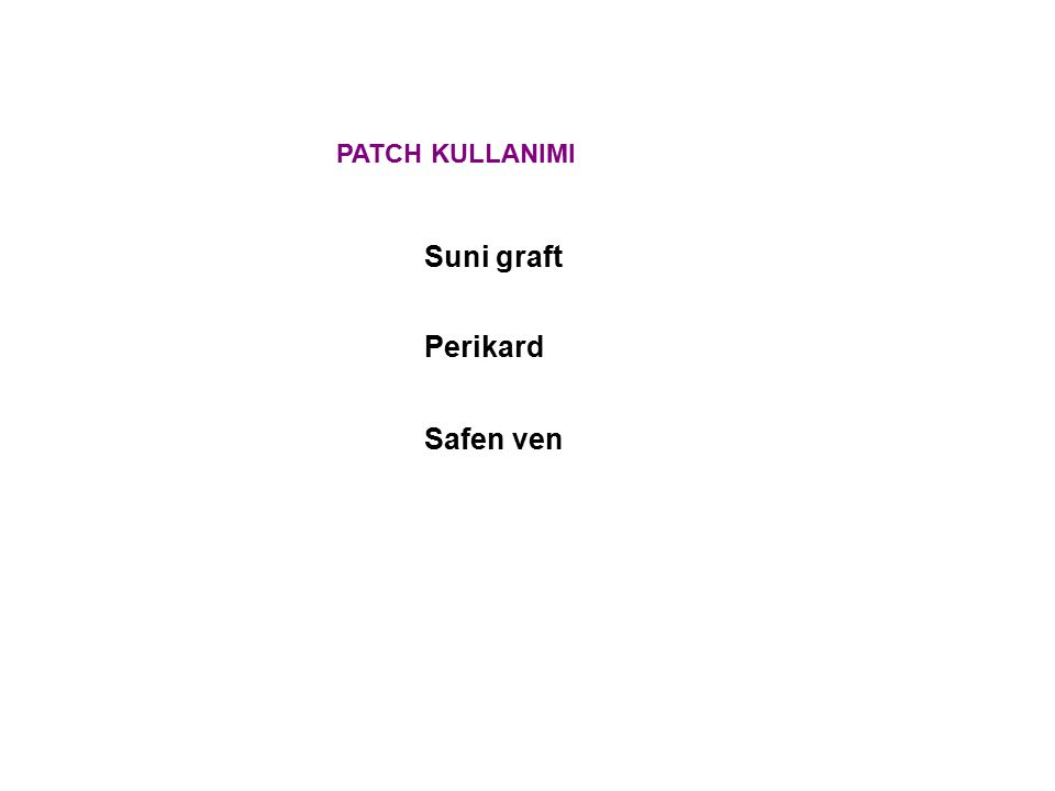 PATCH KULLANIMI Suni graft Perikard Safen ven
