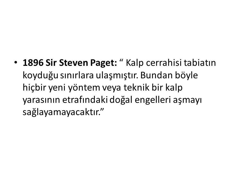 1896 Sir Steven Paget: Kalp cerrahisi tabiatın koyduğu sınırlara ulaşmıştır.