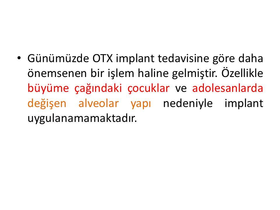 Günümüzde OTX implant tedavisine göre daha önemsenen bir işlem haline gelmiştir.