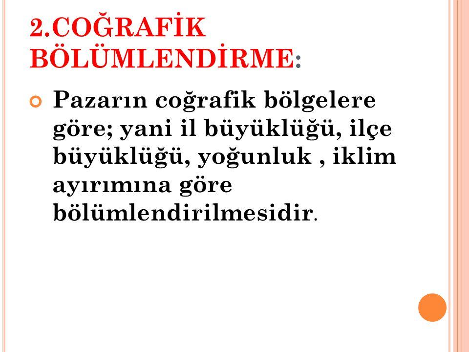 2.COĞRAFİK BÖLÜMLENDİRME: