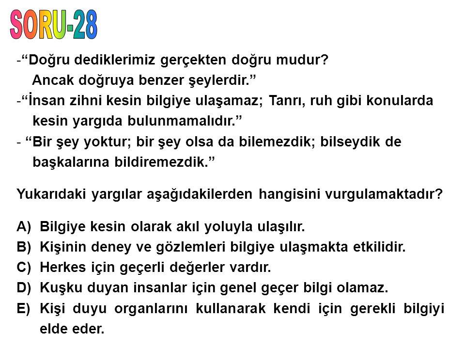 SORU-28 Doğru dediklerimiz gerçekten doğru mudur