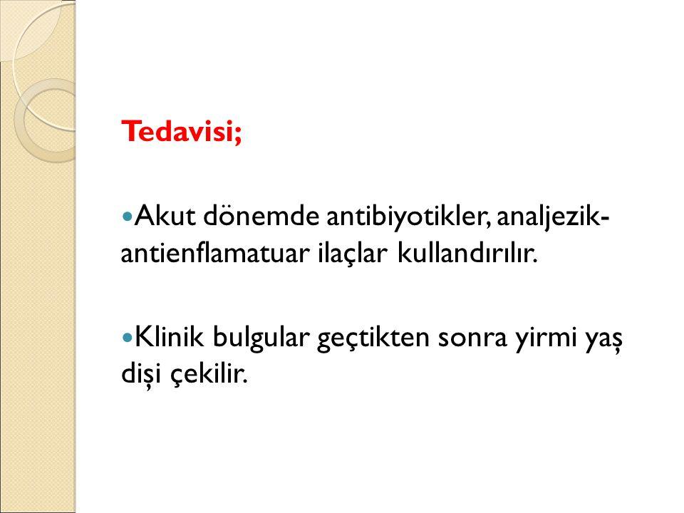 Tedavisi; Akut dönemde antibiyotikler, analjezik- antienflamatuar ilaçlar kullandırılır.