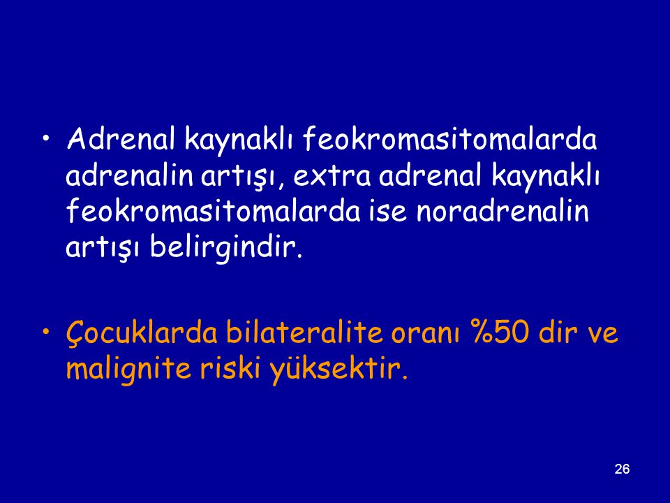 Adrenal kaynaklı feokromasitomalarda adrenalin artışı, extra adrenal kaynaklı feokromasitomalarda ise noradrenalin artışı belirgindir.