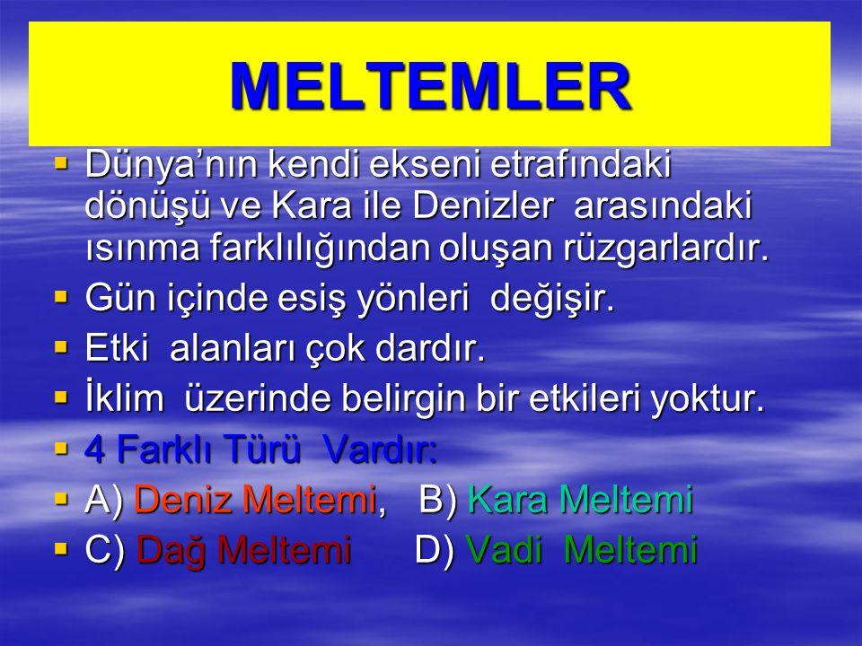 MELTEMLER Dünya'nın kendi ekseni etrafındaki dönüşü ve Kara ile Denizler arasındaki ısınma farklılığından oluşan rüzgarlardır.