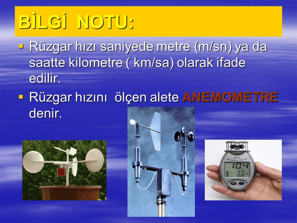 BİLGİ NOTU: Rüzgar hızı saniyede metre (m/sn) ya da saatte kilometre ( km/sa) olarak ifade edilir.