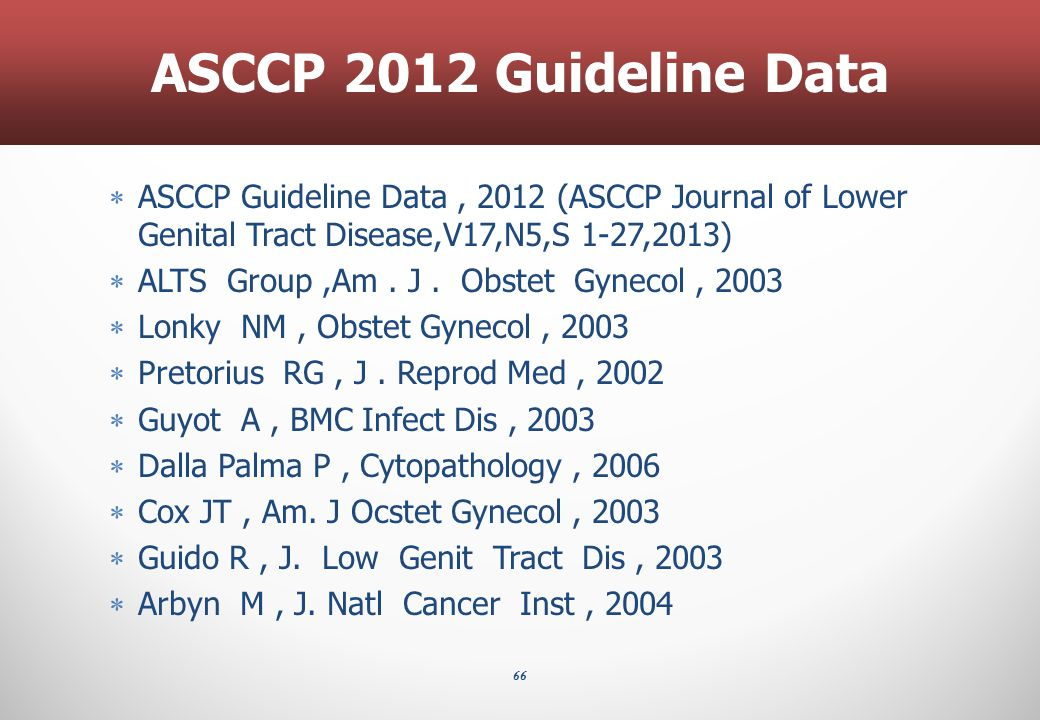 ASCCP 2012 Guideline Data ASCCP Guideline Data , 2012 (ASCCP Journal of Lower Genital Tract Disease,V17,N5,S 1-27,2013)