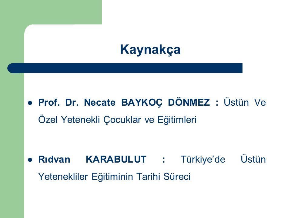 Kaynakça Prof. Dr. Necate BAYKOÇ DÖNMEZ : Üstün Ve Özel Yetenekli Çocuklar ve Eğitimleri.