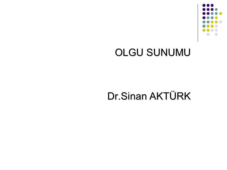 OLGU SUNUMU Dr.Sinan AKTÜRK