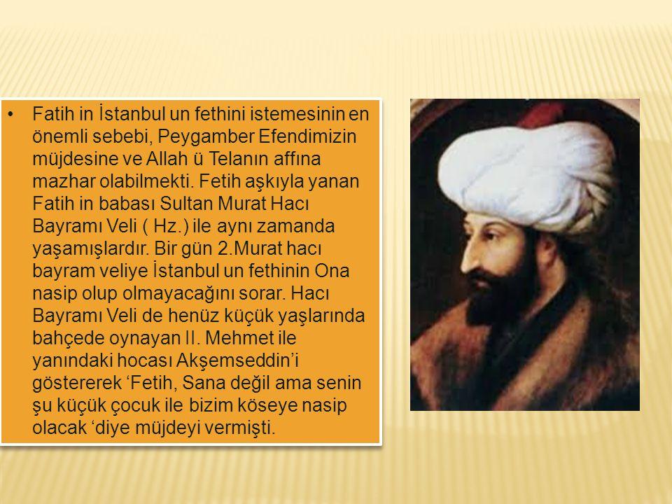 Fatih in İstanbul un fethini istemesinin en önemli sebebi, Peygamber Efendimizin müjdesine ve Allah ü Telanın affına mazhar olabilmekti.