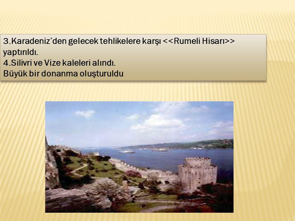 3.Karadeniz'den gelecek tehlikelere karşı <<Rumeli Hisarı>> yaptırıldı.