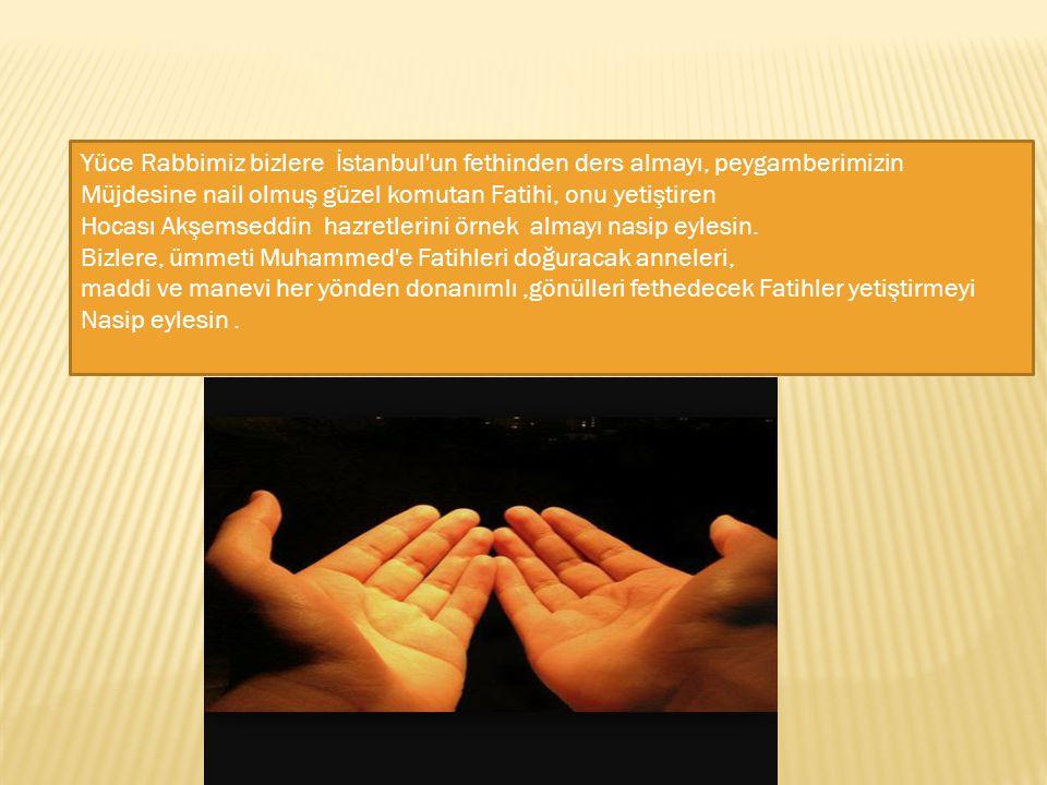 Yüce Rabbimiz bizlere İstanbul un fethinden ders almayı, peygamberimizin