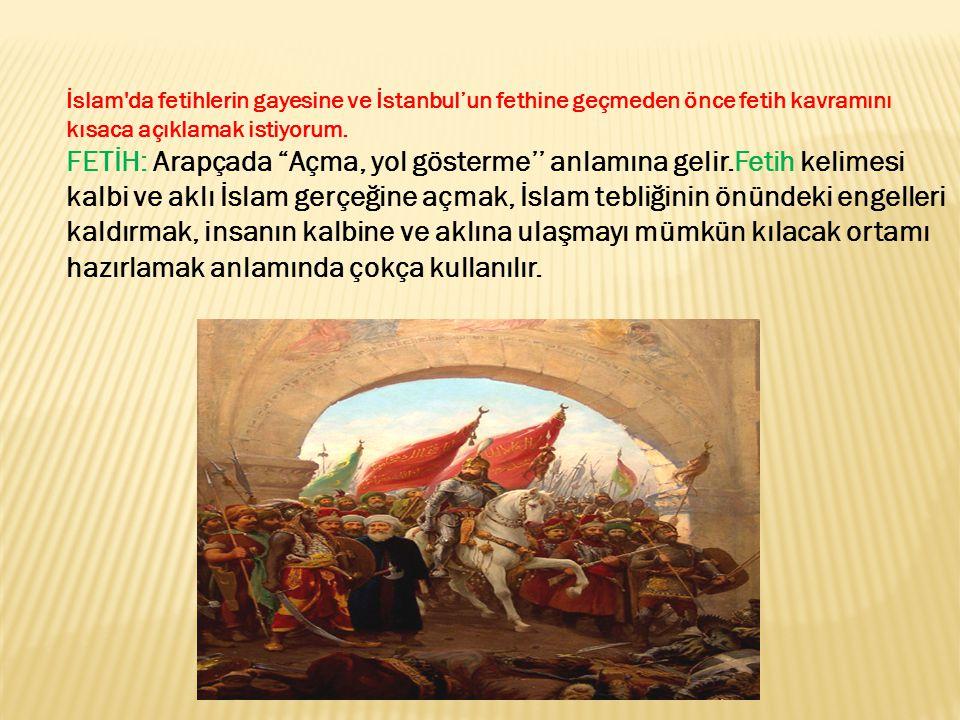 İslam da fetihlerin gayesine ve İstanbul'un fethine geçmeden önce fetih kavramını kısaca açıklamak istiyorum.