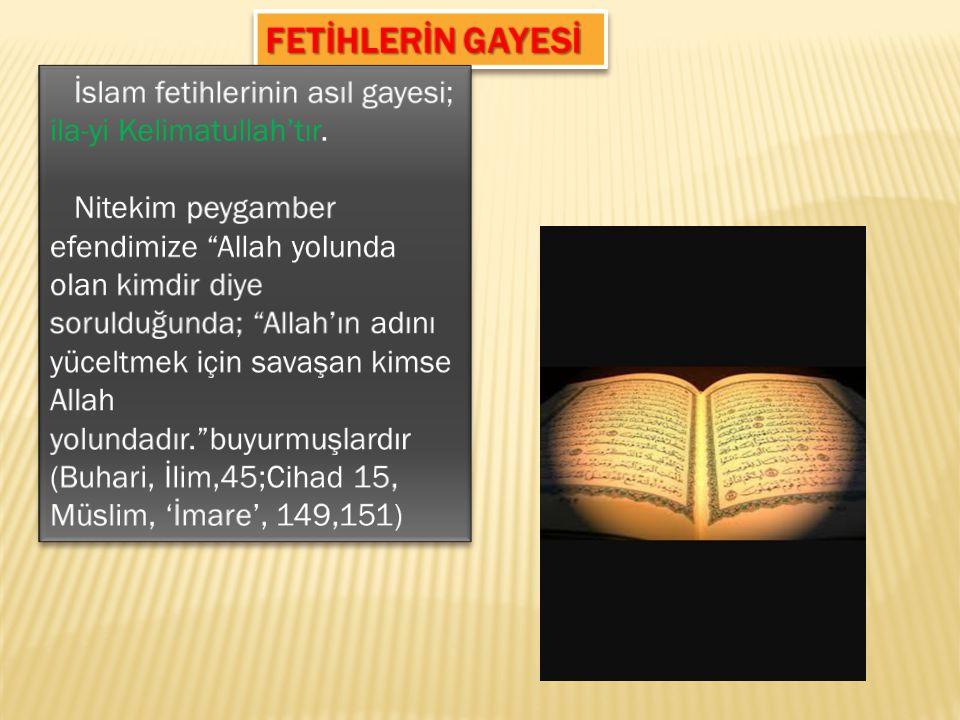 FETİHLERİN GAYESİ İslam fetihlerinin asıl gayesi; ila-yi Kelimatullah'tır.