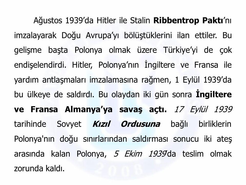 Ağustos 1939'da Hitler ile Stalin Ribbentrop Paktı'nı imzalayarak Doğu Avrupa'yı bölüştüklerini ilan ettiler.
