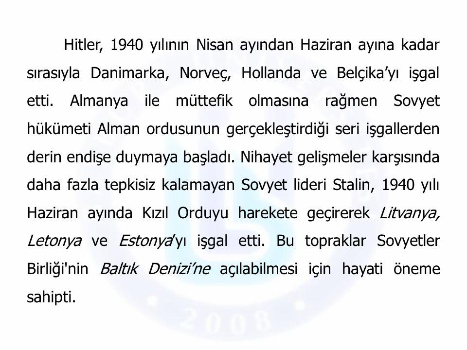 Hitler, 1940 yılının Nisan ayından Haziran ayına kadar sırasıyla Danimarka, Norveç, Hollanda ve Belçika'yı işgal etti.