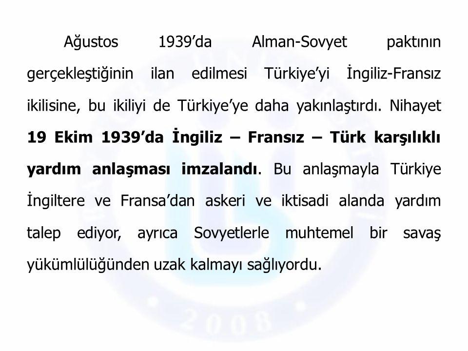 Ağustos 1939'da Alman-Sovyet paktının gerçekleştiğinin ilan edilmesi Türkiye'yi İngiliz-Fransız ikilisine, bu ikiliyi de Türkiye'ye daha yakınlaştırdı.