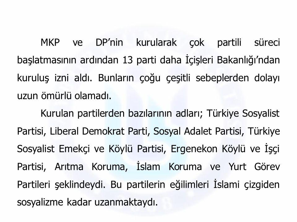 MKP ve DP'nin kurularak çok partili süreci başlatmasının ardından 13 parti daha İçişleri Bakanlığı'ndan kuruluş izni aldı. Bunların çoğu çeşitli sebeplerden dolayı uzun ömürlü olamadı.
