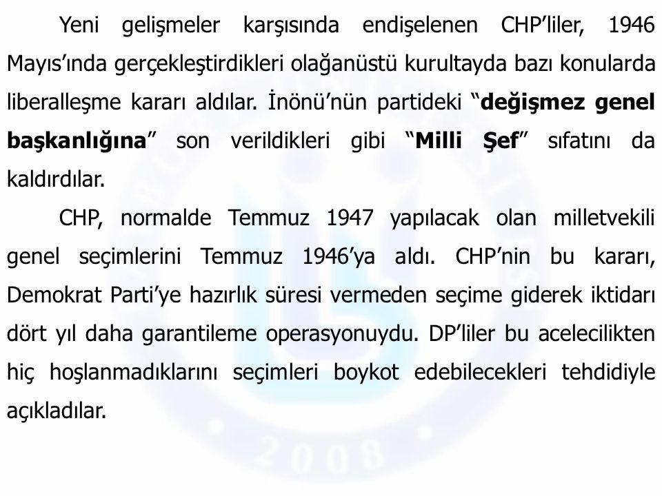 Yeni gelişmeler karşısında endişelenen CHP'liler, 1946 Mayıs'ında gerçekleştirdikleri olağanüstü kurultayda bazı konularda liberalleşme kararı aldılar. İnönü'nün partideki değişmez genel başkanlığına son verildikleri gibi Milli Şef sıfatını da kaldırdılar.