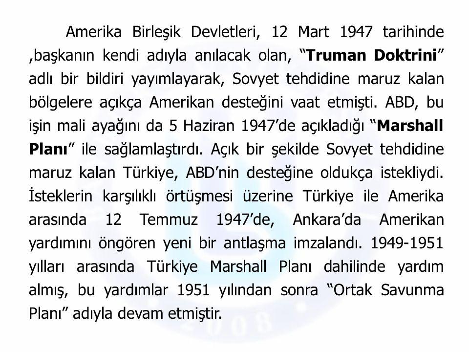 Amerika Birleşik Devletleri, 12 Mart 1947 tarihinde ,başkanın kendi adıyla anılacak olan, Truman Doktrini adlı bir bildiri yayımlayarak, Sovyet tehdidine maruz kalan bölgelere açıkça Amerikan desteğini vaat etmişti.