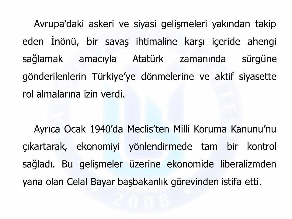 Avrupa'daki askeri ve siyasi gelişmeleri yakından takip eden İnönü, bir savaş ihtimaline karşı içeride ahengi sağlamak amacıyla Atatürk zamanında sürgüne gönderilenlerin Türkiye'ye dönmelerine ve aktif siyasette rol almalarına izin verdi.