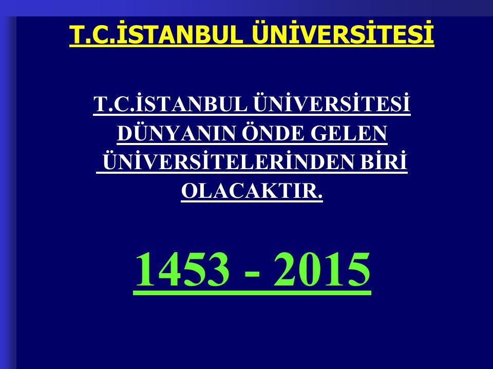1453 - 2015 T.C.İSTANBUL ÜNİVERSİTESİ T.C.İSTANBUL ÜNİVERSİTESİ