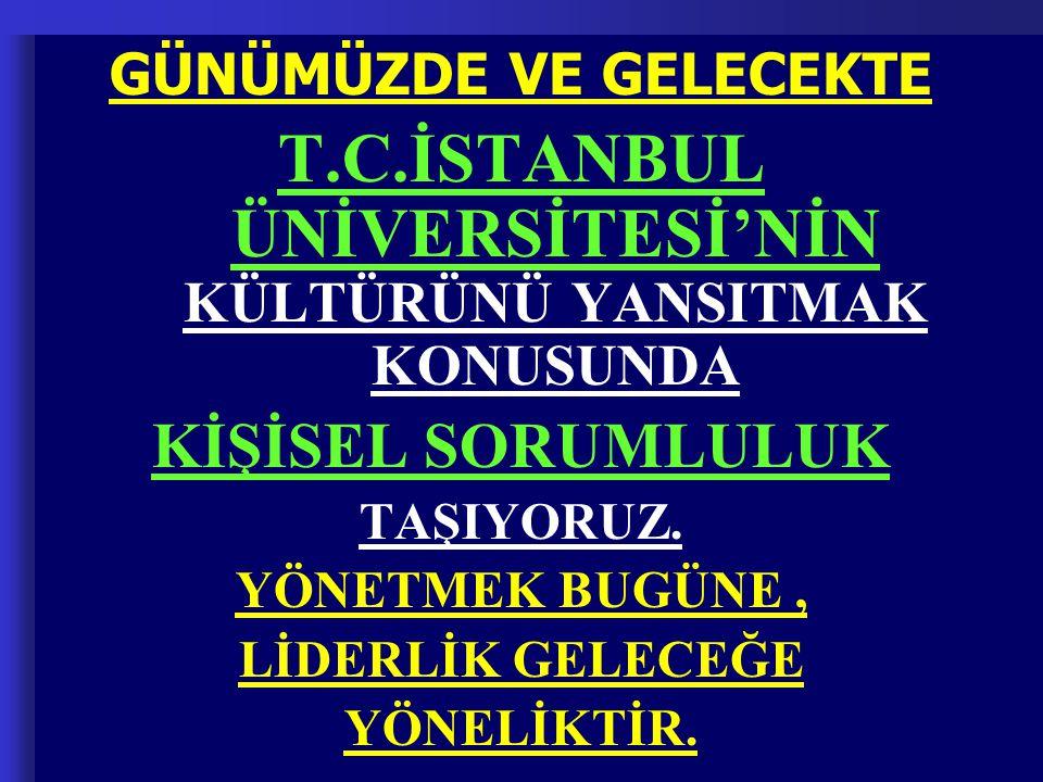 T.C.İSTANBUL ÜNİVERSİTESİ'NİN KÜLTÜRÜNÜ YANSITMAK KONUSUNDA