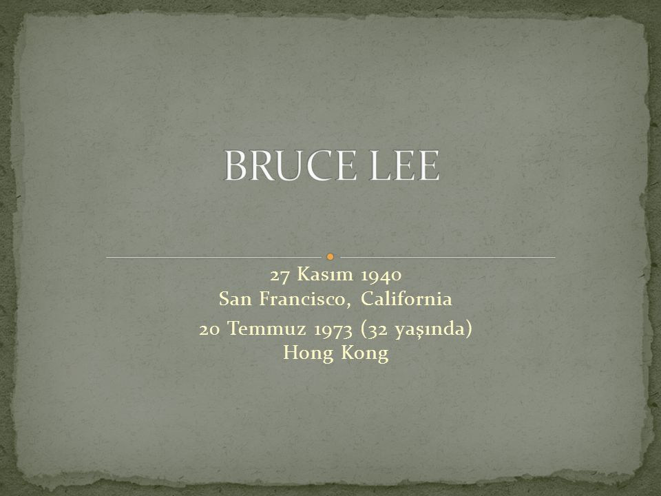 BRUCE LEE 27 Kasım 1940 San Francisco, California