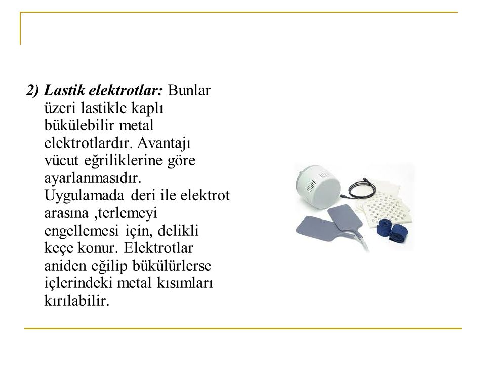 2) Lastik elektrotlar: Bunlar üzeri lastikle kaplı bükülebilir metal elektrotlardır.