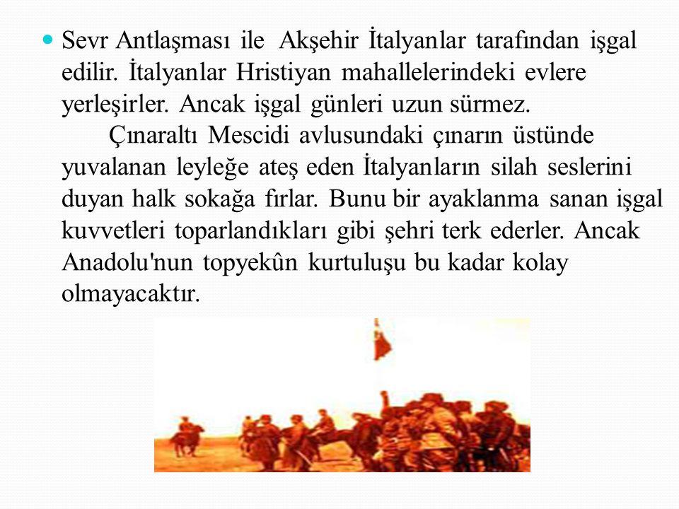 Sevr Antlaşması ile Akşehir İtalyanlar tarafından işgal edilir