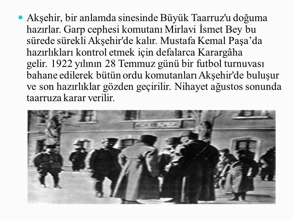 Akşehir, bir anlamda sinesinde Büyük Taarruz u doğuma hazırlar