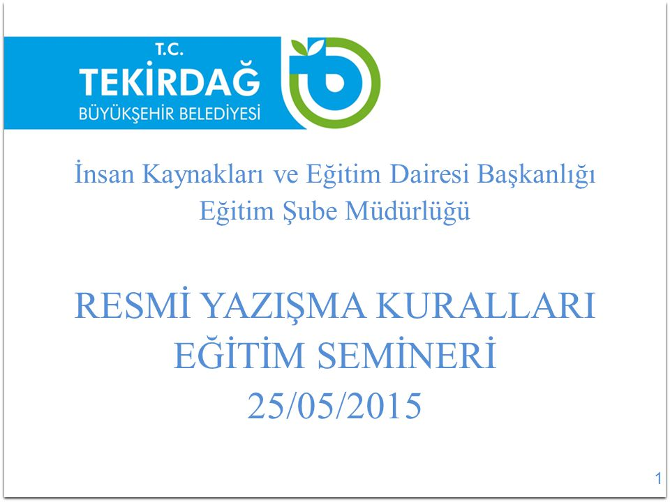 RESMİ YAZIŞMA KURALLARI EĞİTİM SEMİNERİ 25/05/2015