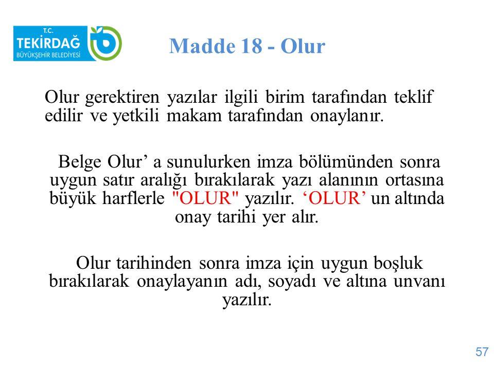 Madde 18 - Olur Olur gerektiren yazılar ilgili birim tarafından teklif edilir ve yetkili makam tarafından onaylanır.