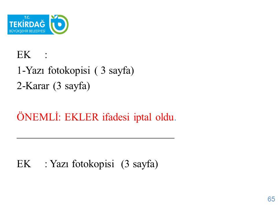 EK : 1-Yazı fotokopisi ( 3 sayfa) 2-Karar (3 sayfa) ÖNEMLİ: EKLER ifadesi iptal oldu. _____________________________.