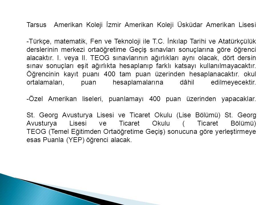 Tarsus Amerikan Koleji İzmir Amerikan Koleji Üsküdar Amerikan Lisesi -Türkçe, matematik, Fen ve Teknoloji ile T.C.