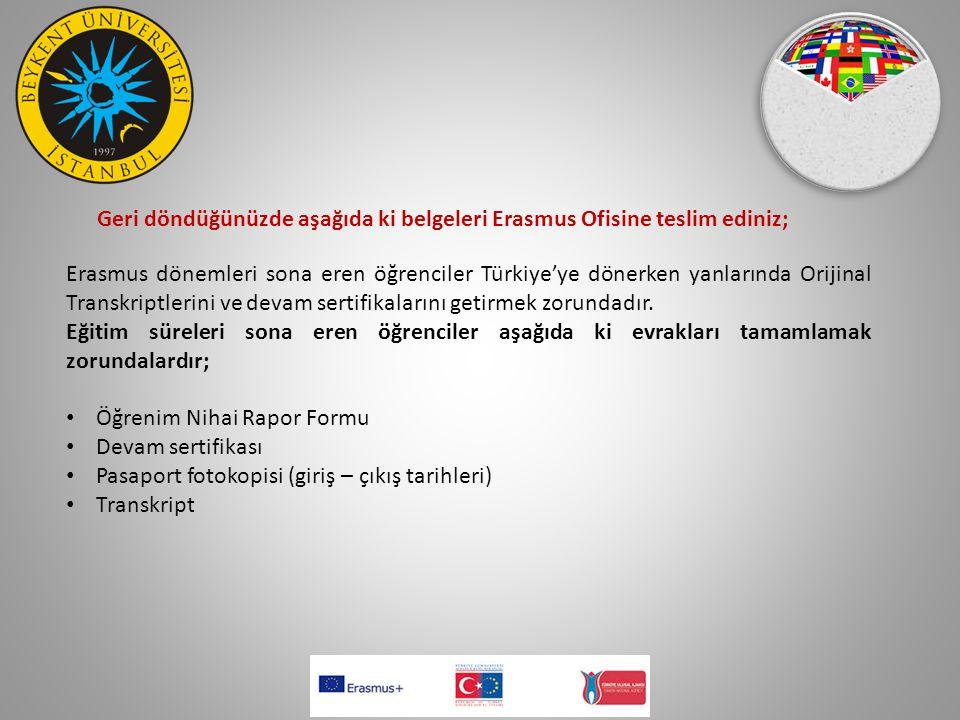 Geri döndüğünüzde aşağıda ki belgeleri Erasmus Ofisine teslim ediniz;