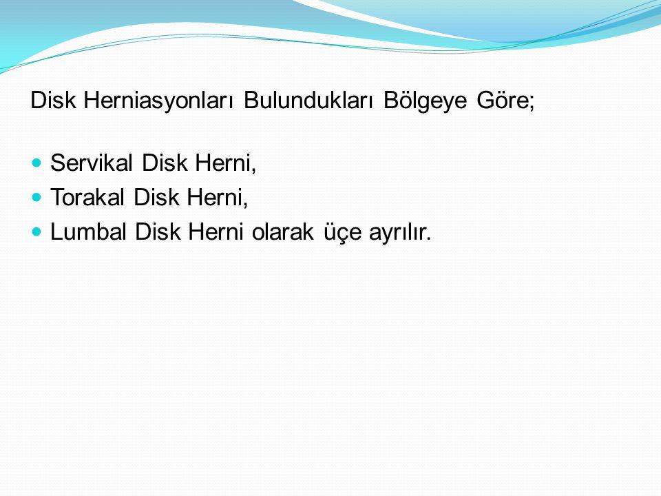 Disk Herniasyonları Bulundukları Bölgeye Göre;