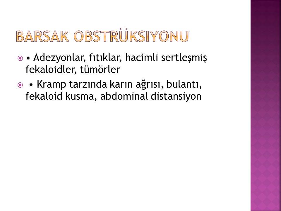 Barsak Obstrüksiyonu • Adezyonlar, fıtıklar, hacimli sertleşmiş fekaloidler, tümörler.