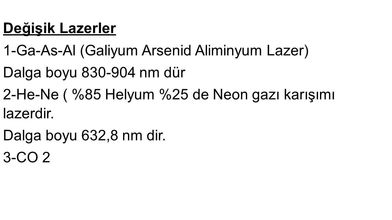 Değişik Lazerler 1-Ga-As-Al (Galiyum Arsenid Aliminyum Lazer) Dalga boyu 830-904 nm dür. 2-He-Ne ( %85 Helyum %25 de Neon gazı karışımı lazerdir.